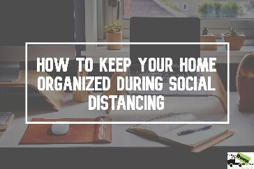 Keep Your Home Organized During Social Distancing